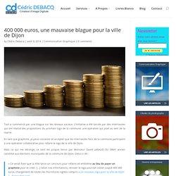 400 000 euros, une mauvaise blague pour la ville de Dijon