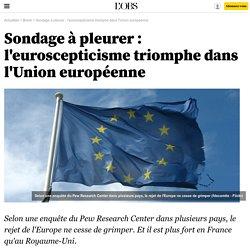 Sondage à pleurer : l'euroscepticisme triomphe dans l'Union européenne