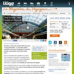 Snap Eurostar:soyez flexible sur l'heure de...