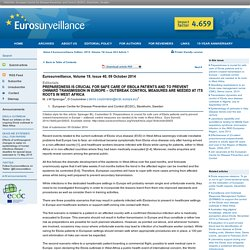 EUROSURVEILLANCE 09/10/14 Au sommaire: Preparedness is crucial for safe care of Ebola patients and to prevent onward transmission in Europe – outbreak control measures are needed at its roots in West Africa.