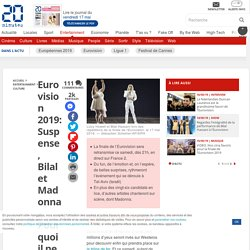 Eurovision 2019: Suspense, Bilal et Madonna... Pourquoi il ne faut pas manquer la finale