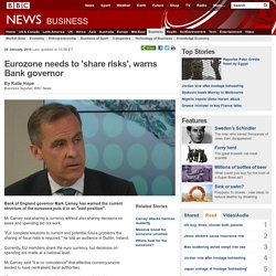 Eurozone needs to 'share risks', warns Bank governor