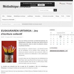 EUSKARAREN URTAROA : Jeu d'écriture collectif – Médiathèque Amikuze