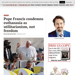 Pope Francis condemns euthanasia as utilitarianism, not freedom