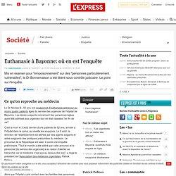 Euthanasie à Bayonne: où en est l'enquête