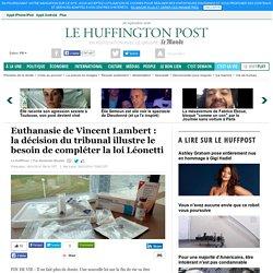 Euthanasie de Vincent Lambert : la décision du tribunal illustre le besoin de compléter la loi Léonetti