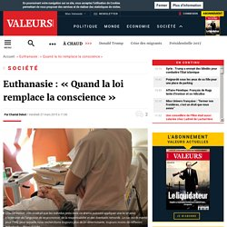 Euthanasie : « Quand la loi remplace la conscience »