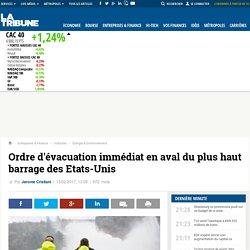 Ordre d'évacuation immédiat en aval du plus haut barrage des Etats-Unis