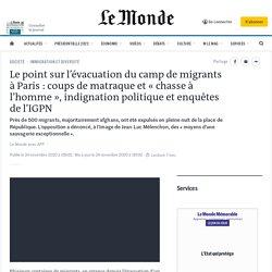 24 nov. 2020 Le point sur l'évacuation du camp de migrants à Paris: coups de matraque et «chasse à l'homme», indignation politique et enquêtes de l'IGPN