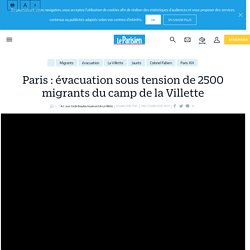 Paris : évacuation sous tension de 2500 migrants du camp de la Villette - le Parisien