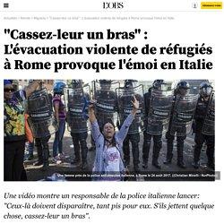 """""""Cassez-leur un bras"""" : L'évacuation violente de réfugiés à Rome provoque l'émoi en Italie"""