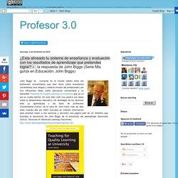 Profesor 3.0: ¿Esta alineado tu sistema de enseñanza y evaluación con los resultados de aprendizaje que pretendes lograr? la respuesta de John Biggs (Serie Mis gurús en Educación: John Biggs)