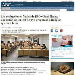 Las evaluaciones finales de ESO y Bachillerato constarán de un test de 350 preguntas y Religión quedará fuera