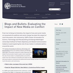 Blogs and Bullets: Evaluating the Impact of New Media on Conflic