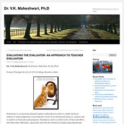 EVALUATING THE EVALUATOR- AN APPROACH TO TEACHER EVALUATION | Dr. V.K. Maheshwari, Ph.D
