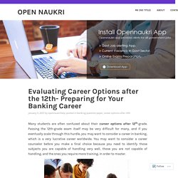 Evaluating Career Options after the 12th- Preparing for Your Banking Career – Open Naukri