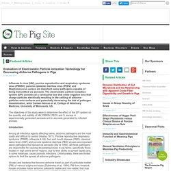 PIGSITE 27/01/17 Evaluation of Electrostatic Particle Ionization Technology for Decreasing Airborne Pathogens in Pigs