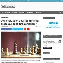 Une évaluation pour identifier les processus cognitifs à améliorer