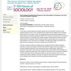 Abstract: How to Integrate the Newly Arrived Refugees into the Labour Market? an Evaluation of the Three Year Danish Integration Programme (Third ISA Forum of Sociology (July 10-14, 2016))
