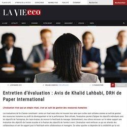 Entretien d'évaluation : Avis de Khalid Lahbabi, DRH de Paper International
