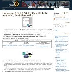 Évaluation ANGLAIS CM2 Orne 2014 - Le protocole / les fichiers audio - Langues vivantes