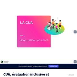 CUA, évaluation inclusive et temps supplémentaire pour tous copie par mdulong sur Genially