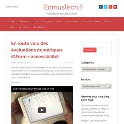 En route vers des évaluations numériques (GForm + accessibilité) - EdmusTech.fr
