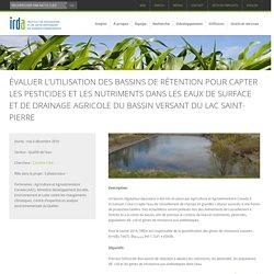 IRDA - PROJET DE RECHERCHE 2016 - Évaluer l'utilisation des bassins de rétention pour capter les pesticides et les nutriments dans les eaux de surface et de drainage agricole du bassin versant du lac Saint-Pierre