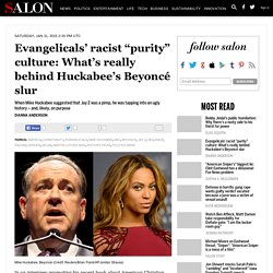 "Evangelicals' racist ""purity"" culture: What's really behind Huckabee's Beyoncé slur"