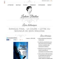 Evangile final : la colère + Lettre au Seigneur de mon Angoisse - Ludovic Bablon