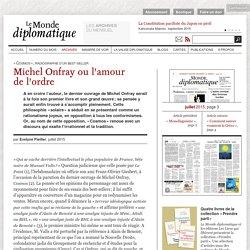 Michel Onfray ou l'amour de l'ordre, par Evelyne Pieiller (Le Monde diplomatique, juillet 2015)