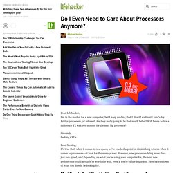 Do I Even Need to Care About Processors Anymore?