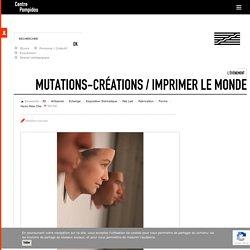 L'évènement Mutations-Créations / Imprimer le monde
