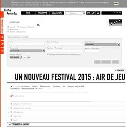 Un Nouveau festival 2015 : Air de jeu - Centre Pompidou