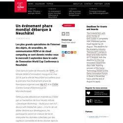 Un événement phare mondial débarque à Neuchâtel Startupticker.ch