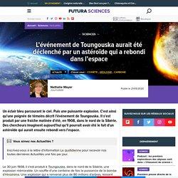 L'événement de Toungouska aurait été déclenché par un astéroïde qui a rebondi dans l'espace