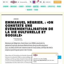 Emmanuel Négrier, : «On constate une événementialisation de lavie culturelle et sociale»