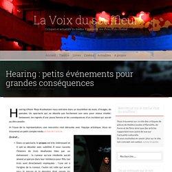 Hearing : petits événements pour grandes conséquences
