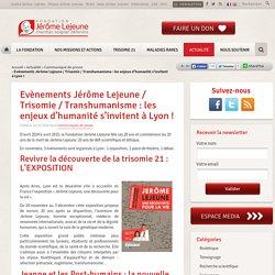 Evènements Jérôme Lejeune / Trisomie / Transhumanisme : les enjeux d'humanité s'invitent à Lyon !