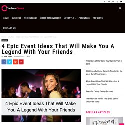 4 Epic Event Ideas That Will Make You A Legend With Your Friends