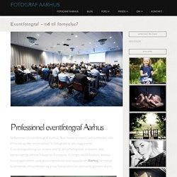 Eventfotograf - tid til fornyelse? - Fotograf Aarhus