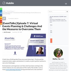 [EventTalks] Episode 7: Virtual Events Planning & Challenges And the Measures to OvercomeThem