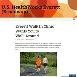Everett Walk In Clinic Wants You to Walk Around
