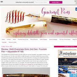 Gourmet Pens: Review: Wahl Eversharp Doric 2nd Gen. Fountain Pen + Adjustable #7 Nib