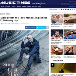 'Every Breath You Take' makes Sting almost $2,000 every day.