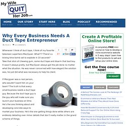 Why Every Business Needs A Duct Tape Entrepreneur | MyWifeQuitHerJob.com