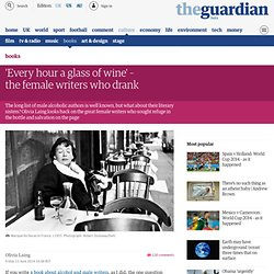 'Every hour a glass of wine' – the female writers who drank