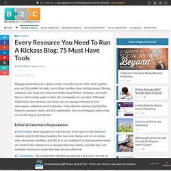 Every Resource You Need To Run A Kickass Blog: 75 Must Have Tools