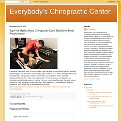 Top Five Myths About Chiropractic Care That Drive Most People Away