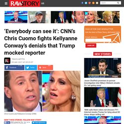 'Everybody can see it': CNN's Chris Cuomo fights Kellyanne Conway's denials that Trump mocked reporter